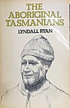 The Aboriginal Tasmanians by Lyndall Ryan
