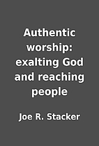 Authentic worship: exalting God and reaching…