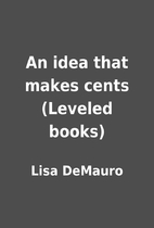 An idea that makes cents (Leveled books) by…