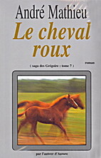 La saga des Grégoire: Le Cheval Roux (tome…