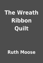 The Wreath Ribbon Quilt by Ruth Moose