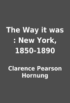The Way it was : New York, 1850-1890 by…