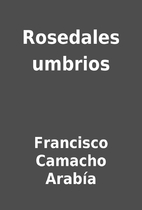 Rosedales umbrios by Francisco Camacho…