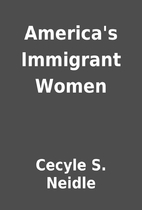 America's Immigrant Women by Cecyle S.…