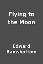 Flying to the Moon by Edward Ramsbottom