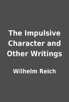 The Impulsive Character and Other Writings…