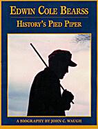 Edwin Cole Bearss: History's Pied Piper, a…