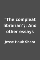 The compleat librarian;: And other essays…