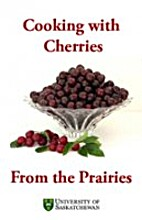 Cooking with cherries from the Prairies