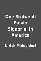 Due Statue di Fulvio Signorini in America by…