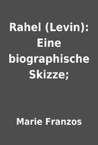 Rahel (Levin): Eine biographische Skizze; by…
