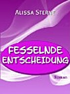 Fesselnde Entscheidung by Alissa Sterne