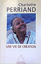 Une vie de creation by Charlotte Perriand