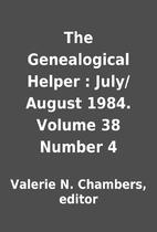 The Genealogical Helper : July/August 1984.…