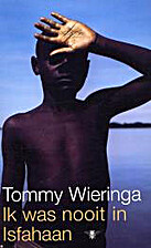 Ik was nooit in Isfahaan by Tommy Wieringa