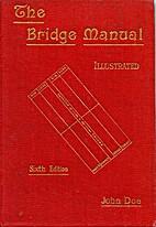 The Bridge Manual ... Sixth edition, etc by…