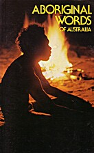Aboriginal Words of Australia by A.W. Reed