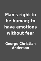 Man's right to be human; to have…