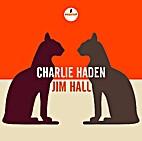 Charlie Haden - Jim Hall by Charlie Haden -…
