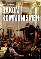 Behind Communism by Frank L. Britton