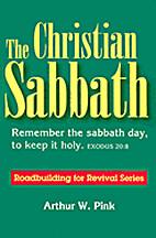 The Christian Sabbath by Arthur W. Pink