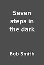Seven steps in the dark by Bob Smith
