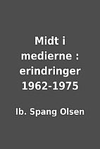 Midt i medierne : erindringer 1962-1975 by…
