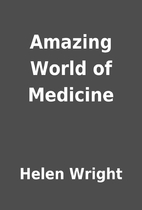 Amazing World of Medicine by Helen Wright