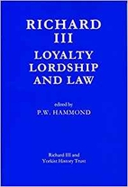 Richard III: Loyalty, Lordship and Law by P.…