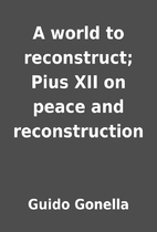 A world to reconstruct; Pius XII on peace…