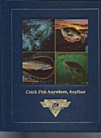 Catch Fish Anywhere, Anytime by Dick…