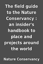 The field guide to the Nature Conservancy :…
