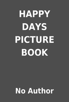 HAPPY DAYS PICTURE BOOK by No Author