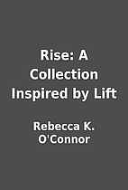 Rise: A Collection Inspired by Lift by…