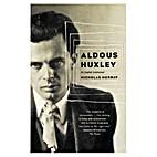 Aldous Huxley: A Biography by Nicholas…