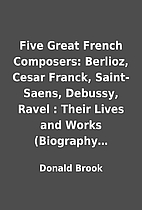 Five Great French Composers: Berlioz, Cesar…