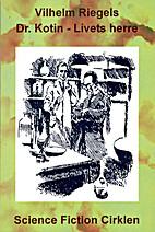 Dr. Kotin - livets herre by Vilhelm Riegels