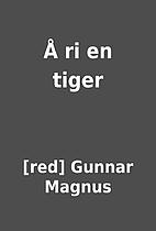 Å ri en tiger by [red] Gunnar Magnus