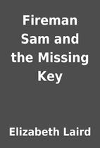 Fireman Sam and the Missing Key by Elizabeth…