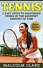TENNIS: 5 EASY Steps to MASTERING Tennis in…
