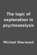 The logic of explanation in psychoanalysis…
