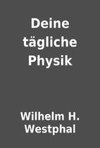 Deine tägliche Physik by Wilhelm H.…