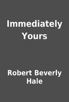 Immediately Yours by Robert Beverly Hale
