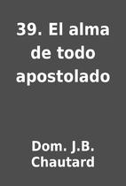 39. El alma de todo apostolado by Dom. J.B.…