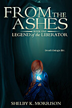 From the Ashes (Legend of the Liberator Book…