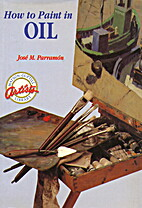 How to paint in oils by Jose M. Parramon