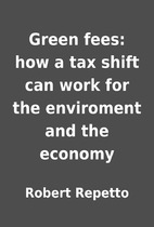 Green fees: how a tax shift can work for the…