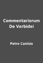 Commentariorum De Verbidei by Petro Canisio