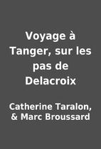 Voyage à Tanger, sur les pas de Delacroix…