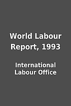 World Labour Report, 1993 by International…